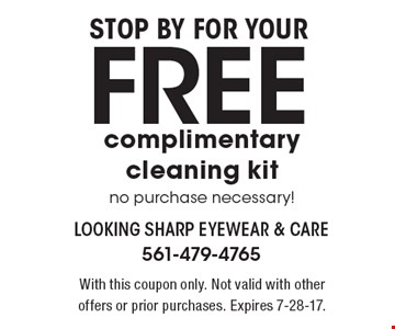 Stop by for your Free complimentary cleaning kit. No purchase necessary! With this coupon only. Not valid with other offers or prior purchases. Expires 7-28-17.