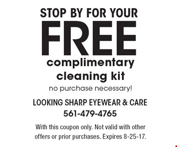 Stop by for your Free complimentary cleaning kit no purchase necessary! With this coupon only. Not valid with other offers or prior purchases. Expires 8-25-17.