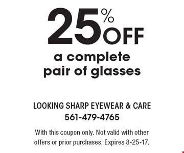 25% Off a complete pair of glasses. With this coupon only. Not valid with other offers or prior purchases. Expires 8-25-17.