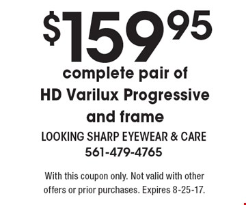 $159.95 complete pair of HD Varilux Progressive and frame. With this coupon only. Not valid with other offers or prior purchases. Expires 8-25-17.