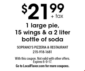 $21.99 + tax 1 large pie, 15 wings & a 2 liter bottle of soda. With this coupon. Not valid with other offers.Expires 6-9-17.Go to LocalFlavor.com for more coupons.