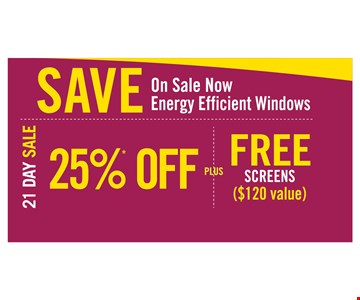 21 Day Sale. Save On Energy Efficient Windows. 25% OFF plus FREE Screens (120 value)