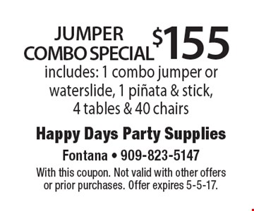 $155 Jumper Combo Special. Includes: 1 combo jumper or waterslide, 1 pinata & stick, 4 tables & 40 chairs. With this coupon. Not valid with other offers or prior purchases. Offer expires 5-5-17.