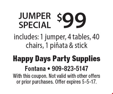 $99 Jumper Special. Includes: 1 jumper, 4 tables, 40 chairs, 1 pinata & stick. With this coupon. Not valid with other offers or prior purchases. Offer expires 5-5-17.