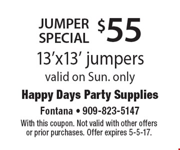 $55 Jumper Special. 13'x13' jumpers. Valid on Sun. only. With this coupon. Not valid with other offers or prior purchases. Offer expires 5-5-17.
