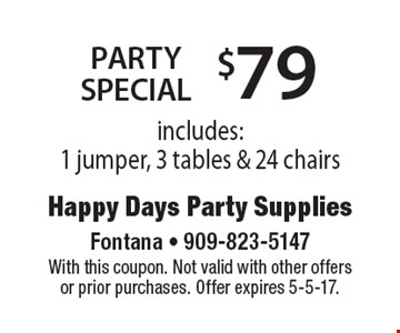 $79 Party Special. Includes: 1 jumper, 3 tables & 24 chairs. With this coupon. Not valid with other offers or prior purchases. Offer expires 5-5-17.