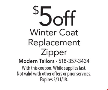 $5 off Winter Coat Replacement Zipper. With this coupon. While supplies last. Not valid with other offers or prior services. Expires 3/31/18.