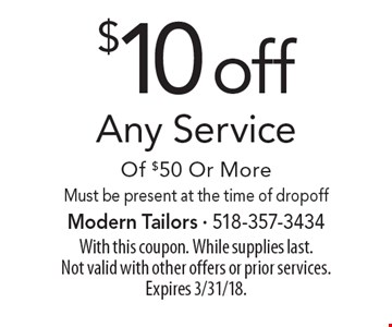 $10 off Any Service Of $50 Or More. Must be present at the time of dropoff. With this coupon. While supplies last. Not valid with other offers or prior services. Expires 3/31/18.