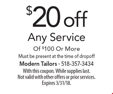 $20 off Any Service Of $100 Or More. Must be present at the time of dropoff. With this coupon. While supplies last. Not valid with other offers or prior services. Expires 3/31/18.