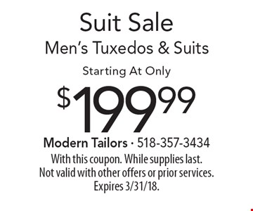 Suit Sale. $199.99 Men's Tuxedos & Suits. Starting At Only. With this coupon. While supplies last. Not valid with other offers or prior services. Expires 3/31/18.
