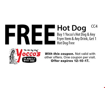 Free Hot Dog Buy 1 Yocco's Hot Dog & Any Fryer Item & Any Drink, Get 1 Hot Dog Free. With this coupon. Not valid with other offers. One coupon per visit. Offer expires 12-10-17.