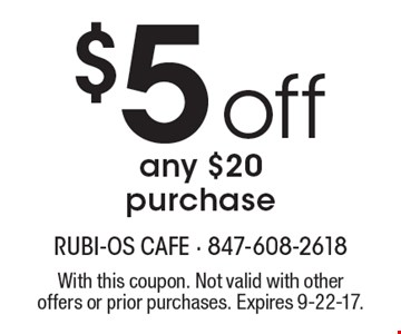$5 off any $20 purchase. With this coupon. Not valid with other offers or prior purchases. Expires 9-22-17.