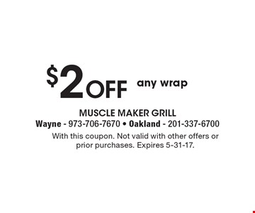 $2 Off any wrap. With this coupon. Not valid with other offers or prior purchases. Expires 5-31-17.