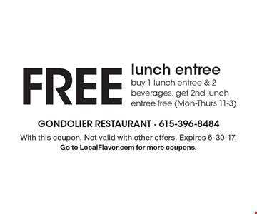 Free lunch entreebuy 1 lunch entree & 2 beverages, get 2nd lunch entree free (Mon-Thurs 11-3). With this coupon. Not valid with other offers. Expires 6-30-17.Go to LocalFlavor.com for more coupons.