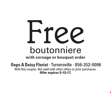 Free boutonniere with corsage or bouquet order. With this coupon. Not valid with other offers or prior purchases. Offer expires 5-12-17.