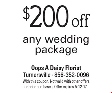 $200 off any wedding package. With this coupon. Not valid with other offers or prior purchases. Offer expires 5-12-17.