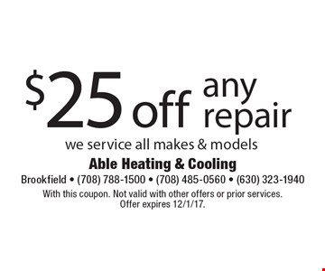 $25 off any repair we service all makes & models. With this coupon. Not valid with other offers or prior services. Offer expires 12/1/17.