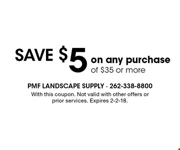 save $5 on any purchase of $35 or more. With this coupon. Not valid with other offers or prior services. Expires 2-2-18.