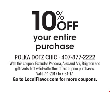 10% off your entire purchase. With this coupon. Excludes Pandora, Alex and Ani, Brighton and gift cards. Not valid with other offers or prior purchases. Valid 7-1-2017 to 7-31-17. Go to LocalFlavor.com for more coupons.
