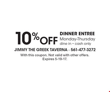 10% OFF dinner entree. Monday-Thursday. Dine in. Cash only. With this coupon. Not valid with other offers. Expires 5-19-17.