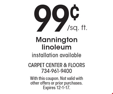 99¢ /sq. ft. Mannington linoleum. Installation available. With this coupon. Not valid with other offers or prior purchases. Expires 12-1-17.