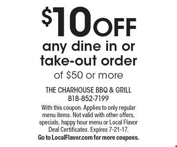 $10 Off any dine in or take-out order of $50 or more. With this coupon. Applies to only regular menu items. Not valid with other offers, specials, happy hour menu or Local Flavor Deal Certificates. Expires 7-21-17. Go to LocalFlavor.com for more coupons.