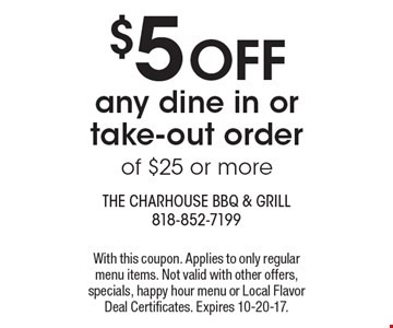 $5 OFF any dine in or take-out order of $25 or more. With this coupon. Applies to only regular menu items. Not valid with other offers, specials, happy hour menu or Local Flavor Deal Certificates. Expires 10-20-17.