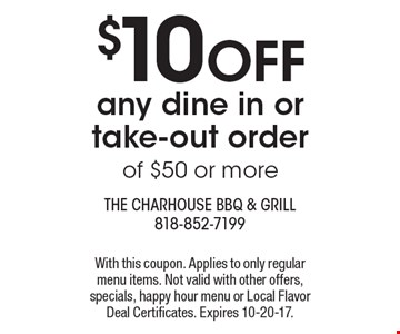 $10 OFF any dine in or take-out order of $50 or more. With this coupon. Applies to only regular menu items. Not valid with other offers, specials, happy hour menu or Local Flavor Deal Certificates. Expires 10-20-17.