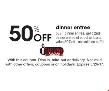 50% off dinner entree. Buy 1 dinner entree, get a 2nd dinner entree of equal or lesser value 50% off. Not valid on buffet. With this coupon. Dine in, take-out or delivery. Not valid with other offers, coupons or on holidays. Expires 5/26/17.