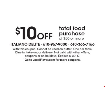 $10 off total food purchase of $50 or more. With this coupon. Cannot be used on buffet. One per table. Dine in, take-out or delivery. Not valid with other offers, coupons or on holidays. Expires 6-30-17. Go to LocalFlavor.com for more coupons.
