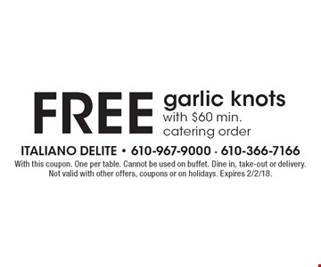free garlic knots with $60 min. catering order. With this coupon. One per table. Cannot be used on buffet. Dine in, take-out or delivery. Not valid with other offers, coupons or on holidays. Expires 2/2/18.