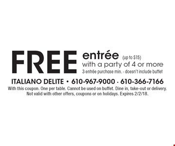 free entree (up to $15) with a party of 4 or more 3 entree purchase min. - doesn't include buffet. With this coupon. One per table. Cannot be used on buffet. Dine in, take-out or delivery. Not valid with other offers, coupons or on holidays. Expires 2/2/18.
