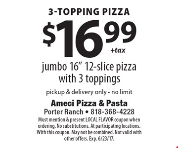 3-TOPPING PIZZA. $16.99+ tax for a jumbo 16