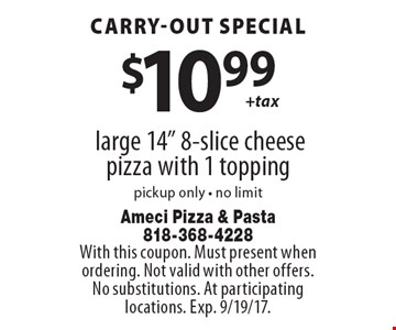 Carry-out Special $10.99 + tax. Large 14