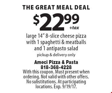 The great meal deal $22.99 + tax. Large 14