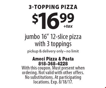 3-TOPPING PIZZA $16.99 jumbo 16
