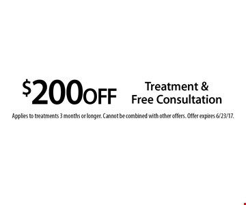 $200 OFF Treatment & Free Consultation. Applies to treatments 3 months or longer. Cannot be combined with other offers. Offer expires 6/23/17.