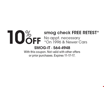 10% Off smog check free retest* No appt. necessary *On 1996 & Newer Cars. With this coupon. Not valid with other offers or prior purchases. Expires 11-17-17.