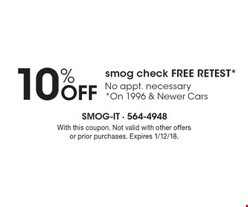 10% off smog check free retest. No appt. necessary. On 1996 & newer cars. With this coupon. Not valid with other offers or prior purchases. Expires 1/12/18.