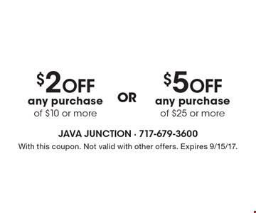 $2 off any purchase of $10 or more OR $5 off any purchase of $25 or more. With this coupon. Not valid with other offers. Expires 9/15/17.
