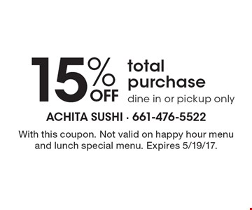 15% off total purchase dine in or pickup only. With this coupon. Not valid on happy hour menu and lunch special menu. Expires 5/19/17.