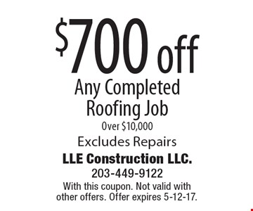 $700 off Any Completed Roofing Job Over $10,000, excludes repairs. With this coupon. Not valid with other offers. Offer expires 5-12-17.