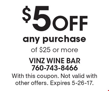 $5 OFF any purchase of $25 or more. With this coupon. Not valid withother offers. Expires 5-26-17.