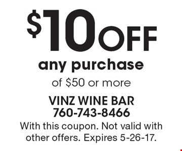 $10 OFF any purchase of $50 or more. With this coupon. Not valid withother offers. Expires 5-26-17.