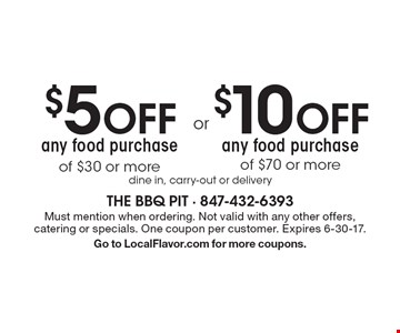 $10 OFF any food purchase of $70 or more OR $5 OFF any food purchase of $30 or more. Dine in, carry-out or delivery. Must mention when ordering. Not valid with any other offers, catering or specials. One coupon per customer. Expires 6-30-17. Go to LocalFlavor.com for more coupons.