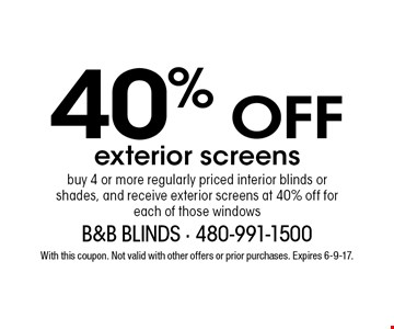 40% OFF exterior screens buy 4 or more regularly priced interior blinds or shades, and receive exterior screens at 40% off for each of those windows. With this coupon. Not valid with other offers or prior purchases. Expires 6-9-17.