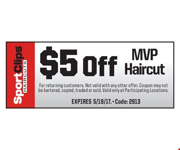 $5Off MVP Haircut. For returning customers. Not valid with any other offer. Coupon may not be bartered, copied, traded or sold. Valid only at Participating Locations.EXPIRES 5/19/17. - Code: 2913