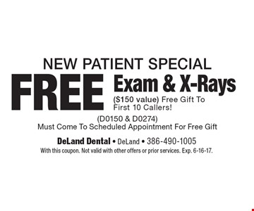 New Patient Special. FREE Exam & X-Rays ($150 value). Free Gift To First 10 Callers! (D0150 & D0274). Must Come To Scheduled Appointment For Free Gift. With this coupon. Not valid with other offers or prior services. Exp. 6-16-17.