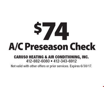$74 A/C Preseason Check. Not valid with other offers or prior services. Expires 6/30/17.