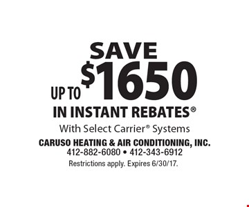 SAVE Up to$1650 IN INSTANT REBATES With Select Carrier Systems. Restrictions apply. Expires 6/30/17.